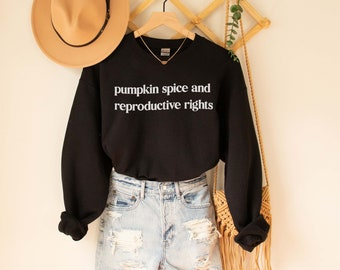 Pumpkin Spice and Reproductive Rights Shirt Pro Choice Shirt, My Body My Choice, Fall Sweatshirt, Roe v Wade, Womens Right to Choose