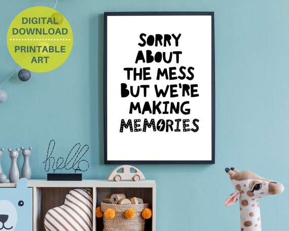 PRINTABLE playroom wall art, Sorry About The Mess But We Are Making Memories, nursery decor, kids play room decor, monochrome, kid print