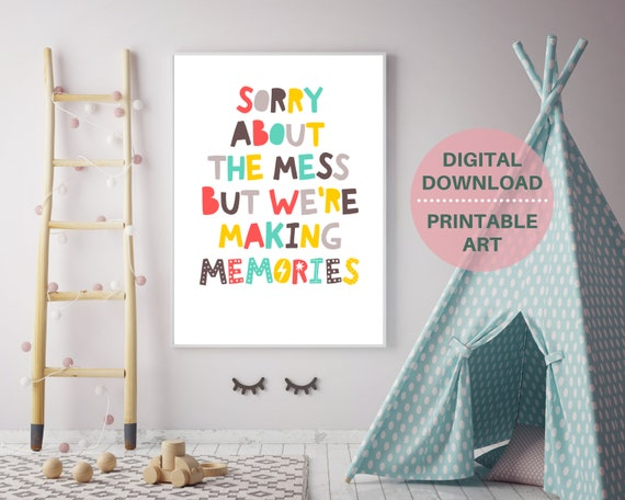 Sorry About The Mess But We Are Making Memories, PRINTABLE playroom nursery wall art, kids play room decor, inspirational quote, kid print