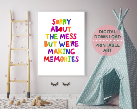 Sorry About The Mess But We Are Making Memories, kids PRINTABLE playroom poster