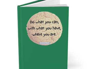 Do what you can, with what you have, where you are. - Hardcover Journal - Blank Book - Diary - GoodLuckFortuneCookies