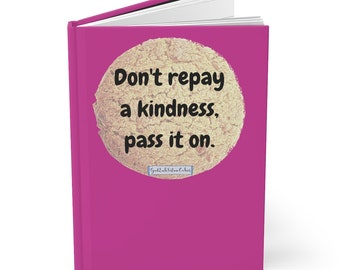 Don't repay a kindness, pass it on - Hardcover Journal - Blank Book - Diary - GoodLuckFortuneCookies
