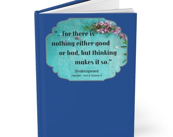 """Shakespeare -  """"...for there is nothing either good or bad, but thinking makes it so."""" Hardcover Journal - Blank Book - Diary - Hamlet"""