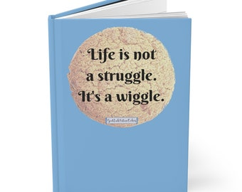 Life is Not a Struggle. It's a Wiggle - Hardcover Journal - Blank Book - Diary - GoodLuckFortuneCookies