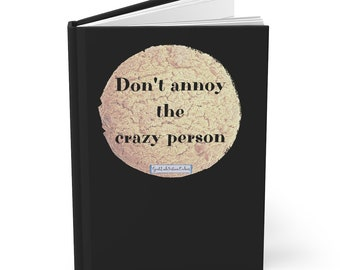 Don't annoy the crazy person. - Hardcover Journal - Blank Book - Diary - GoodLuckFortuneCookies