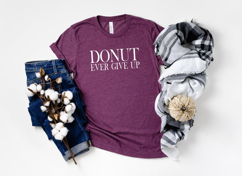 Foodie Gift Tshirts For Women Clothing Gift Donut Ever Give Up TShirt Best Friend Gift I Love Donuts Gift for Donut Lover