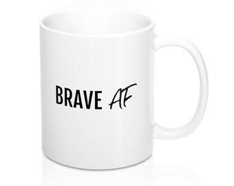 Brave AF - Mug 11oz