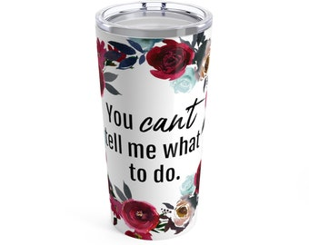 You Can't Tell Me What To Do - Tumbler 20oz