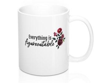 Everything is Figureoutable - Mug 11oz