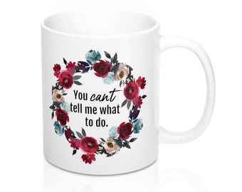 You Can't Tell Me What To Do - Mug 11oz