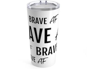 Brave AF - Tumbler 20oz