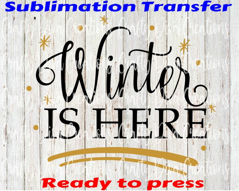 Winter Is Here-ready to press sublimation transfer full color transferheat transferChristmas 2020Holidays
