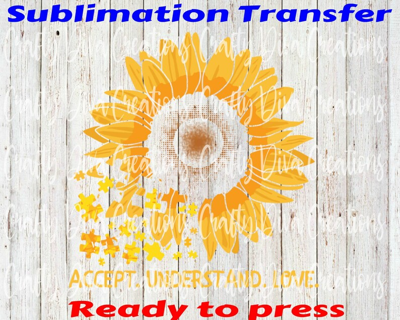 Accept ready to press sublimation transfer full color transferheat transfer Understand Love Sunflower Autism Awareness