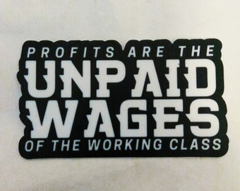 Profits are the unpaid wages of the working class communist socialist sticker