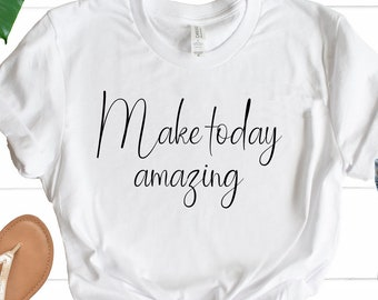 50936937 Make Today Amazing Shirt ,Thankful Shirt, Good Vibes Only, Inspirational  Quotes, Self Care, Self Love, Stress Relief, Positive tee MD733