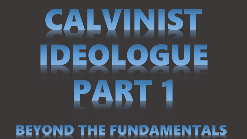 Calvinist Ideologue Part 1 image 0