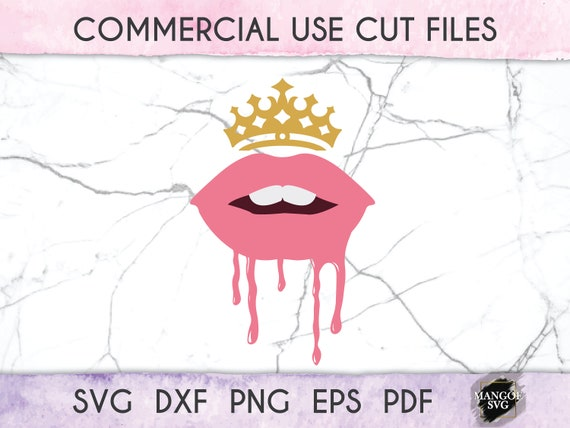 Dripping Lips Svg Lips Svg Drippin Lips With Crown Svg Etsy