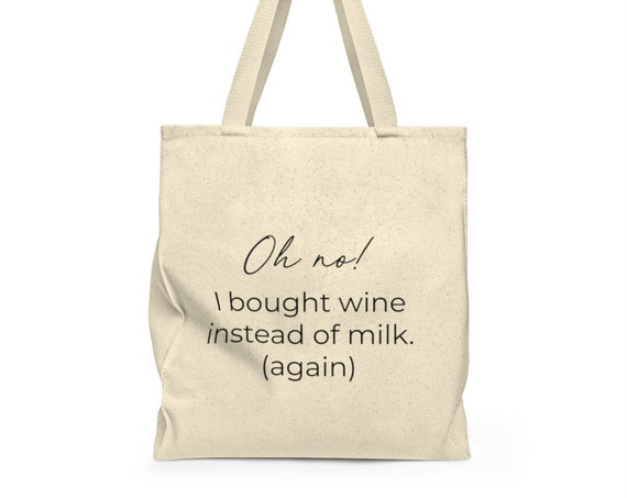 Oh no! I Bought Wine Instead of Milk Tote - funny tote - grocery bag - cute saying - canvas tote bag - canvas carry all
