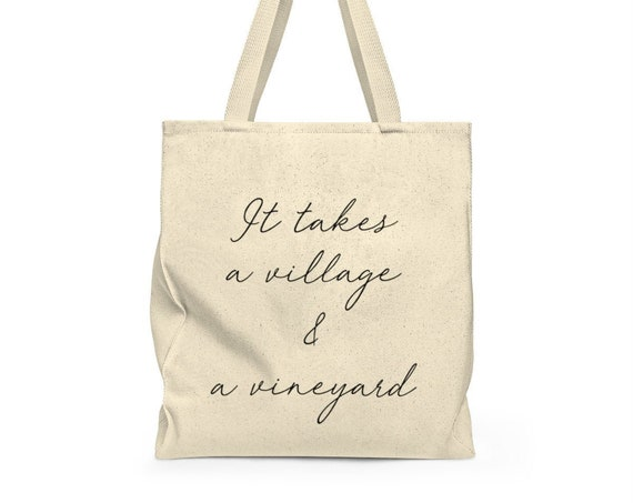 It takes a village and a vineyard tote bag - funny tote - grocery bag - cute saying - canvas tote bag - canvas carry all - cute grocery bag