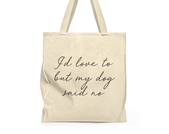 I'd love to but my dog said no tote bag - funny tote - grocery bag - cute saying - canvas tote bag - canvas carry all - cute