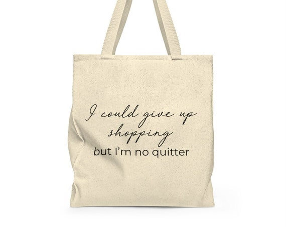 I'm no Quitter - funny tote - grocery bag - cute saying - canvas tote bag - canvas carry all - eco friendly - reusable canvas tote