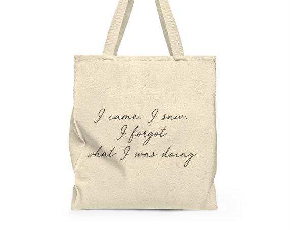 I Came. I Saw. I Forgot Tote - funny tote - grocery bag - cute saying - canvas tote bag - canvas carry all - eco friendly tote - reusable