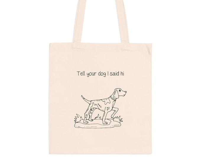 Tell Your Dog I Say Hi Canvas Tote Bag