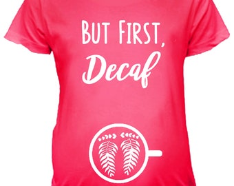 d9b5cc74b4977 But First, Decaf Maternity Top | Pregnancy T-shirt | Graphic Tee | Cute  Shower Gift | Custom Pregnancy Announcement | Actual Maternity Fit