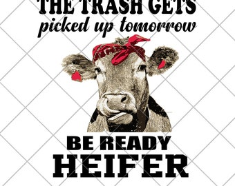 27f465b56 The trash gets picked up tomorrow, Heifer Svg, Png, Eps, Dwg, Dxf file cut  digital download, cow svg, funny cow svg, heifer svg