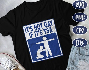 271807e776 It's Not Gay If It's TSA, Great for Gay, Lesbian, Homosexual, Bisexual or  Transgender Friends, Funny TSA, Airport svg, lgbt pride, gay pride