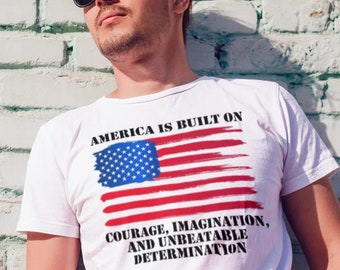 Patriotic American Flag T Shirt, America is Built on Courage T, Imagination and Unbeatable Determination T, Patriotic T-Shirt