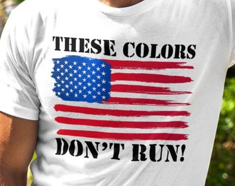 American Flag T Shirt, Patriotic American Flag Tee, These Colors Don't Run T, American Flag Art T, Red White Blue Flag T