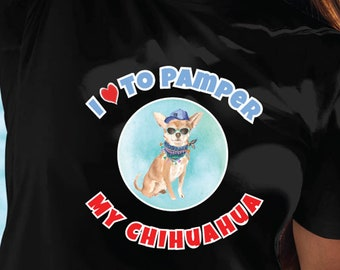 Cute Chihuahua Lover Dog T Shirt, I Love To Pamper My Chihuahua Tee, Fun Dog T Shirt, Chihuahua Mom T