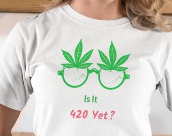 Cannabis T Shirt, Is It 420 Yet?, 420 Marijuana Enthusiast T Shirt, Cannabis Lover, Marijuana Lover Tee.