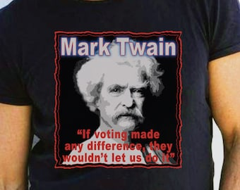 Mark Twain Quote T-Shirt, If Voting Made Difference Quote T, Author Mark Twain Tee, Unisex T-Shirt