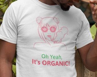 Marijuana Cannabis T Shirt, Oh Yeah It's Organic. Marijuana Enthusiast T Shirt, Cannabis Lover Gift, Marijuana Lover Tee. Marijuana Gift