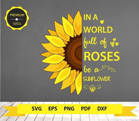Sunflower Svg Clipart In A World Full Of Roses Be A Sunflower Etsy