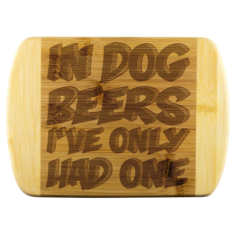 In dog beers I/'ve only had one