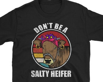 29623646 Dont be Salty Heifer Tshirt Cow and Farmers Funny Heifer Gift Dont be Salty  Heifer