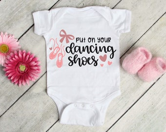 Put On Your Dancing Shoes Cute Baby Girl Onesie® - Great Gift for Baby Girl - Make It A Unique Cupcake, Lollipop, Ice Cream Sundae Onesie