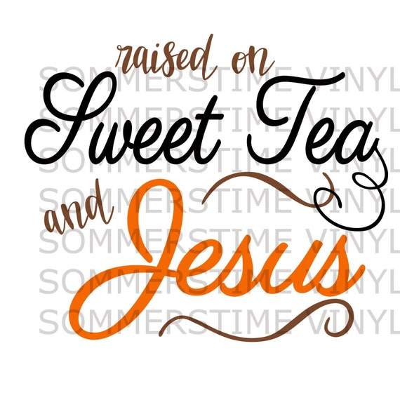 Raised On Sweet Tea And Jesus  SVG  PNG  Digital Download  Southern  Saying