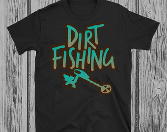 ad66a19b8e6c Dirt Fishing T-Shirt - Treasure Hunt Metal Detecting Short-Sleeve Unisex  T-Shirt