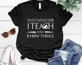 be8141affd9ec That s what i do i teach and i know things t shirt funny graphic shirt slogan  women gifts funny tumblr sayings shirt women birthday shirt Un