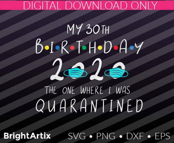 30th Birthday Quarantine 2020 Svg Download Distressed Solid Etsy