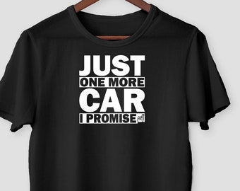 620bb72e Jusy One More Car I Promise T-shirt / Funny Car Lover Shirt / Gift for Car  Lovers Tee / Car Hobby Idea Present Gift / Unisex