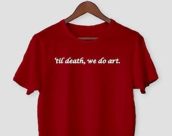 ad5d4a1e8b Til Death We do Art T-Shirt / Modern Design Artist Teacher Funny Shirt /  Minimalist Painter Tattoo Graphic Tee / Birthday Gift Idea / Unisex