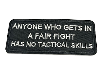 Hook & Loop - Anyone Who Gets In A Fair Fight Has No Tactical Skills - Embroidered Patch Badge Emblem Novelty Souvenir Applique Military