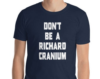 87722e600 Don't Be a Richard Cranium Funny Dickhead Offensive Tee Short-Sleeve Unisex  T-Shirt