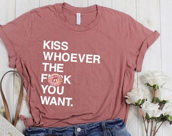 5d1a4f39 Kiss Whoever the Fuck You Want Crew Neck Shirt // LGBTQ Pride Parade Month,  lgbt and Proud Shirts, Celebrate Who You Are, Kiss Who You Want