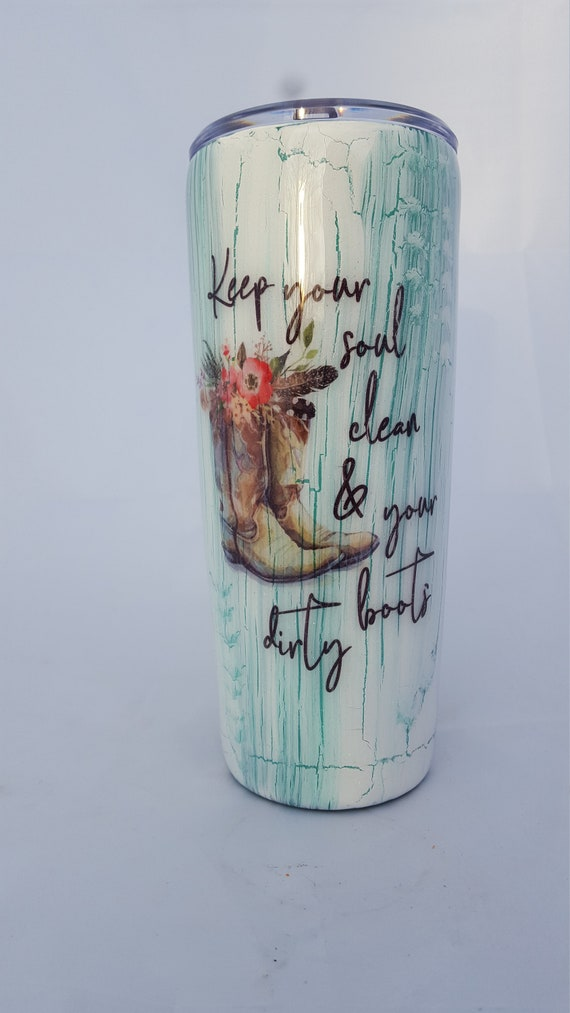 Keep Your Soul Clean & Your Boots Dirty Tumbler